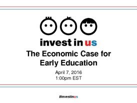 Invest in US Webinar: The Economic Case for Early Education &#8211&#x3B; Presentation Slides
